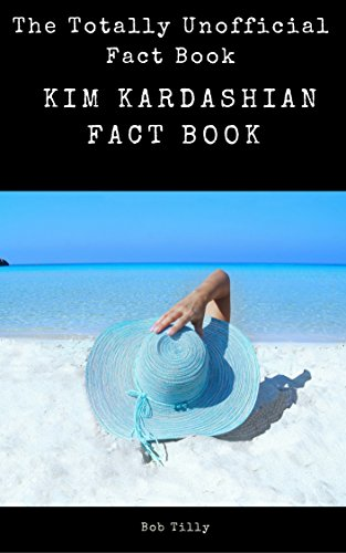 The Totally Unofficial Fact Book 99 Facts about Kim Kardashian (English Edition)