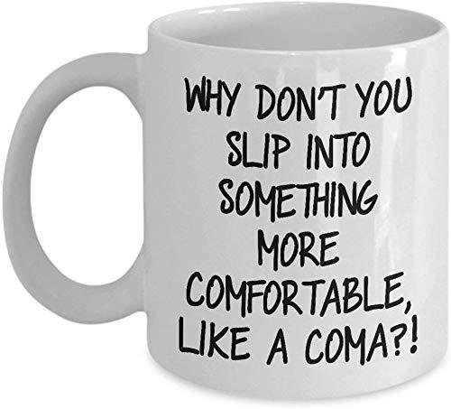 Lustiges Sprichwort Kaffee Haferl Warum schlüpfen Sie nicht in etwas Bequemeres, wie ein Koma ?! Sarkastisches Zitat-Schwarz-Text-Sprichwort-Weiß Kaffeetasse Unhöfliches ADU