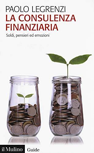 La consulenza finanziaria. Soldi, pensieri ed emozioni