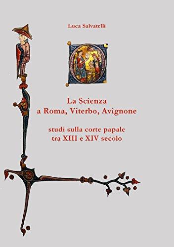 La scienza a Roma, Viterbo, Avignone: studi sulla corte papale tra XIII e XIV secolo