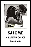 Salomé - A Tragedy in One Act (illustrated)