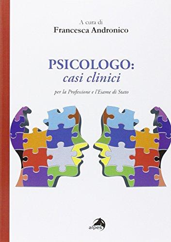 Psicologo. Casi clinici per la professione e l'esame di Stato