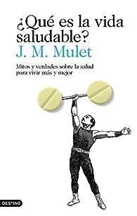 ¿Qué es la vida saludable?: Mitos y verdades sobre la salud para vivir más y mejor par J.M. Mulet