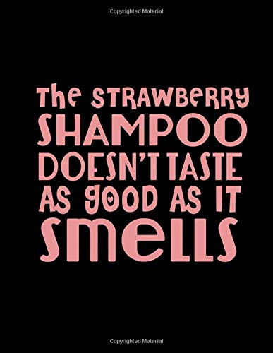The Strawberry Shampoo Doesn't Taste As Good As It Smells: Funny Saying Diary Journal: 100 Pages of Large (8.5x11) Lined Pages for Writing and Drawing