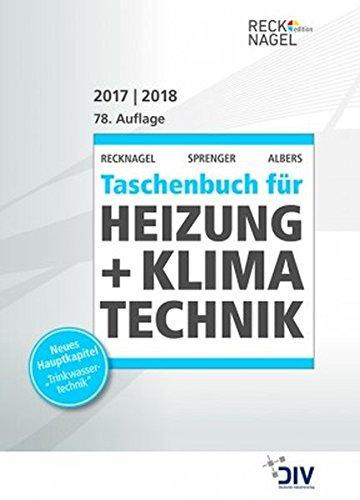Recknagel - Taschenbuch für Heizung + Klimatechnik 78. Ausgabe 2017/2018: einschließlich Trinkwasser- und Kältetechnik sowie Energiekonzepte (Edition Recknagel)