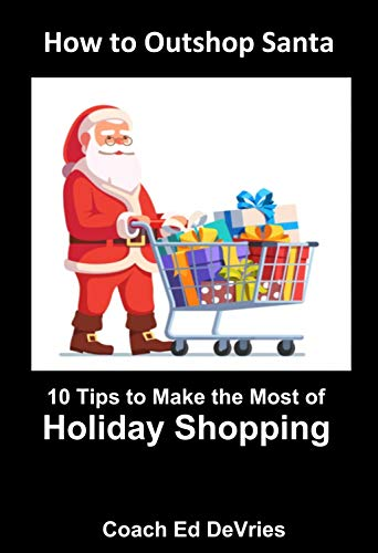 How to Outshop Santa Claus - 10 Tips and 2 Bonuses to Make the Most of Your Holiday Shopping : Christmas, Kwanzaa, Chanukah, Ḥanukah, Festivus, or any ... not celebrated in December (English Edition)