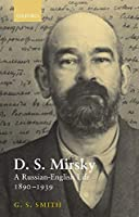 D. S. Mirsky: A Russian-English Life, 1890-1939