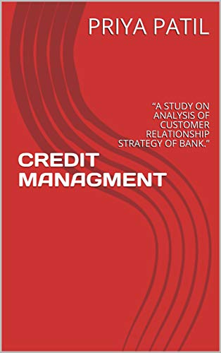 """CREDIT MANAGMENT: """"A STUDY ON ANALYSIS OF CUSTOMER  RELATIONSHIP STRATEGY  OF BANK."""" (English Edition)"""