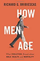 How Men Age: What Evolution Reveals About Male Health and Mortality