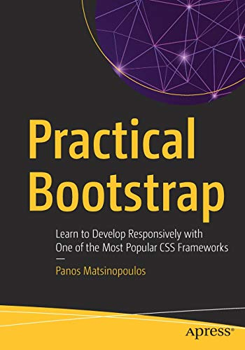 Practical Bootstrap: Learn to Develop Responsively with One of the Most Popular CSS Frameworks