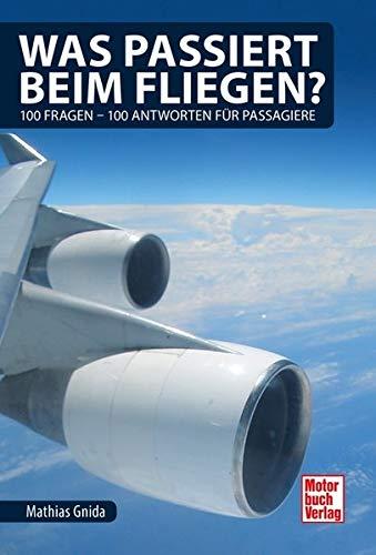 Was passiert beim Fliegen?: 100 Fragen - 100 Antworten für Passagiere