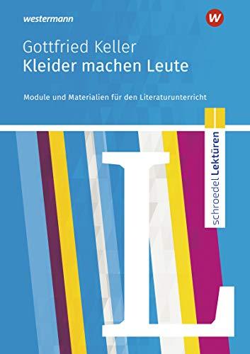 Schroedel Lektüren: Gottfried Keller: Kleider machen Leute: Module und Materialien für den Literaturunterricht