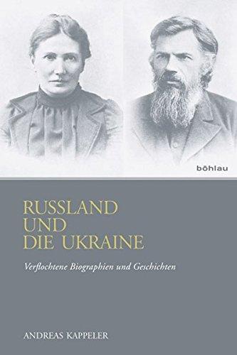 Russland und die Ukraine: Verflochtene Biographien und Geschichten