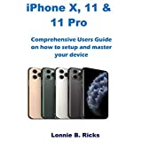 iPhone X, 11 & 11 Pro: Comprehensive Users Guide on how to setup and master your device
