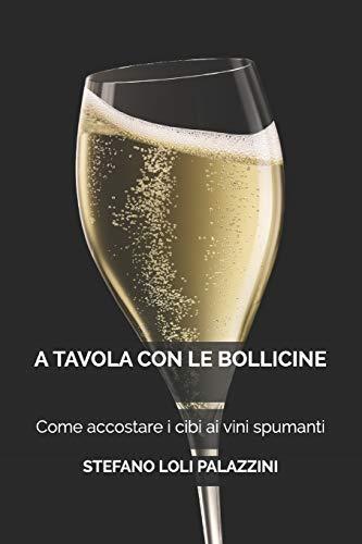 A Tavola con le Bollicine: Come accostare i cibi ai vini spumanti