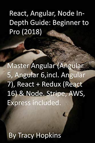 React, Angular, Node In-Depth Guide: Beginner to Pro (2018): Master Angular (Angular...