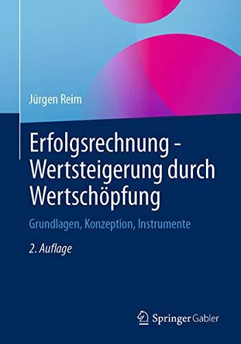 Erfolgsrechnung - Wertsteigerung durch Wertschöpfung: Grundlagen, Konzeption, Instrumente (German E