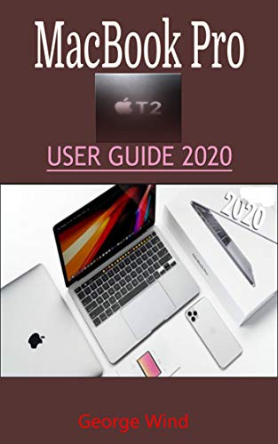 MacBook Pro USER GUIDE 2020: A Quick And Complete Step By Step Instruction Manual To Unlock And Visually Teach Yourself The Features Of Your Mac And MacOS ... Seniors And Dummies (English Edition)