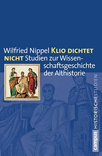 Klio dichtet nicht: Studien zur Wissenschaftsgeschichte der Althistorie (Campus Historische Studien, 69)