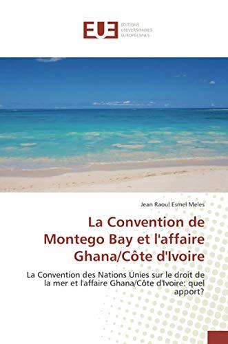 La Convention de Montego Bay et l'affaire Ghana/Côte d'Ivoire: La Convention des Nations Unies sur le droit de la mer et l'affaire Ghana/Côte d'Ivoire