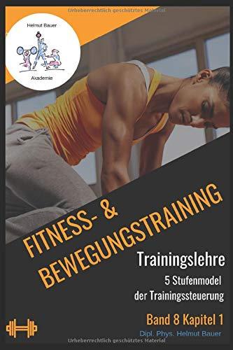 Fitness- & Bewegungstraining: Trainingslehre 1 - Das 5 Stufenmodel der Trainingssteuerung (Band 8, Band 2)