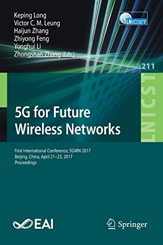5G for Future Wireless Networks: First International Conference, 5GWN 2017, Beijing, China, April 21-23, 2017, Proceedings (Lecture Notes of the ... and Telecommunications Engineering, Band 211)