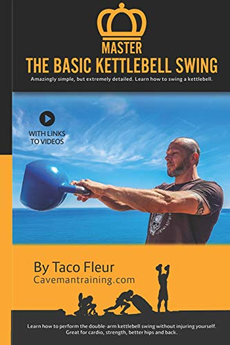 Master The Basic Kettlebell Swing: Amazingly simple, but extremely detailed. Learn how to swing a kettlebell. (Kettlebell Training, Band 3)