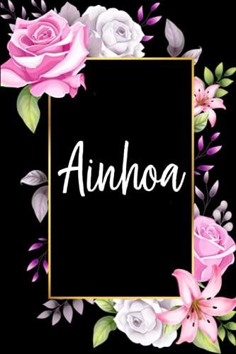Ainhoa: Cuaderno de notas Nombre personalizado Ainhoa, El mejor Regalo de cumpleaños o Navidad o San Valentin o acción de gracias para la esposa, ... hija-Diseño: floral,110 páginas rayadas.