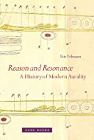 Reason and Resonance: A History of Modern Aurality (Zone Books)