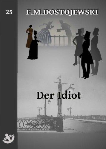 Der Idiot  - Vollständige Ausgabe speziell für digitale Lesegeräte