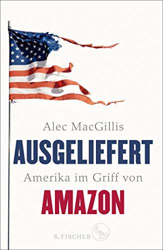 Buchseite und Rezensionen zu 'Ausgeliefert: Amerika im Griff von Amazon' von Alec MacGillis
