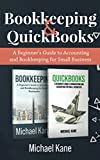 Bookkeeping and QuickBooks: A Beginner€™s Guide to Accounting and Bookkeeping for Small Business