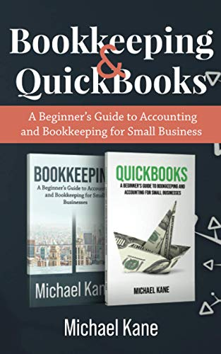 Compare Textbook Prices for Bookkeeping and QuickBooks: A Beginner's Guide to Accounting and Bookkeeping for Small Business  ISBN 9798651930395 by Kane, Michael
