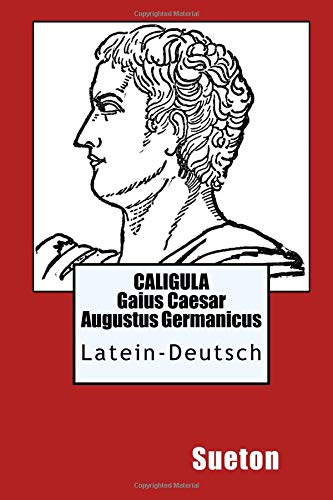 Caligula - Gajus Caesar / Latein-Deutsch: De vita caesarum