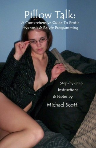 Pillow Talk: A Comprehensive Guide To Erotic Hypnosis & Relyfe Programming: Step by Step Instructions & Easy to Read Scripts