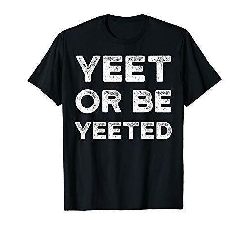 Stella Harmon Yeet Meme Shirt Yeet Or Be Yeeted Dank Meme Funny T-Shirt