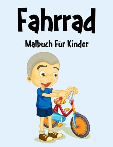 Fahrrad Malbuch: Fahrrad Malbuch Für Kinder, Senioren, mädchen, Jungen, Über 30 Seiten zum Ausmalen, Perfekte Malvorlagen für Vorschulkinder, Kindergarten und Kinder im Alter von 2-6 Jahren und älter