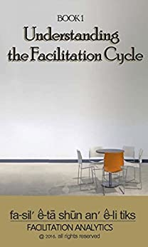 Understanding the Facilitation Cycle (Facilitation Analytics Book 1) by [Sarah J. Read, Christoph Berendes]