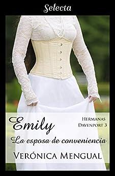 Emily, la esposa de convenencia, Hermanas Davenport 03 – Verónica Mengual (Rom)   41mEp5L+uZL._SY346_