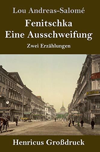Fenitschka / Eine Ausschweifung (Großdruck): Zwei Erzählungen