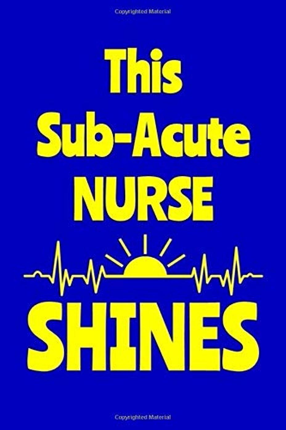 レスリングアシスタントサポートThis Sub-Acute Nurse Shines: Journal: Appreciation Gift for a Favorite Nurse