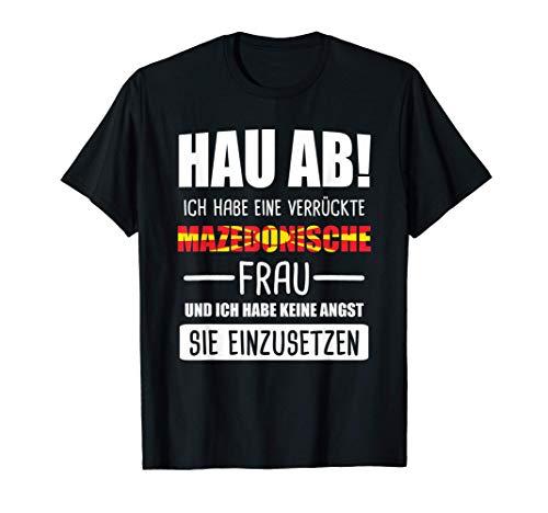 Ich habe Mazedonische Frau Mazedonien Mazedone Geschenk T-Shirt