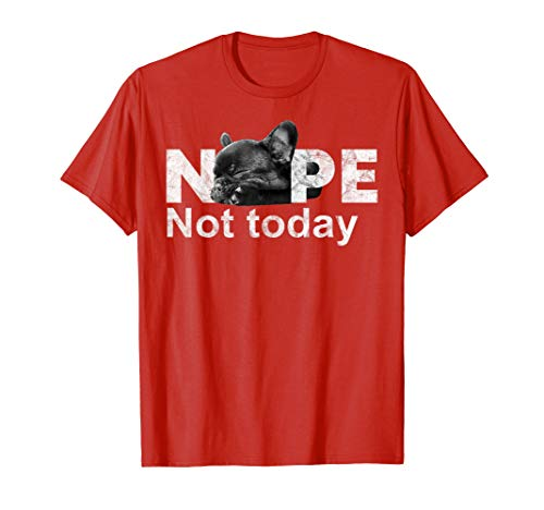 Nope Not Today Lazy French Bulldog Dog Lovers T Shirt