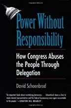Power Without Responsibility: How Congress Abuses the People through Delegation