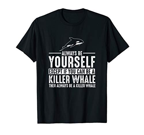 Killer Whale Always Be Yourself Except If You T-Shirt