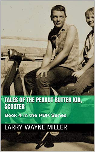 Tales of the Peanut Butter Kid, Scooter: Book 4 in the PBK Series (Adventures of the Peanut Butter Kid) (English Edition)