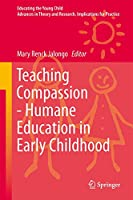 Teaching Compassion: Humane Education in Early Childhood (Educating the Young Child (8))