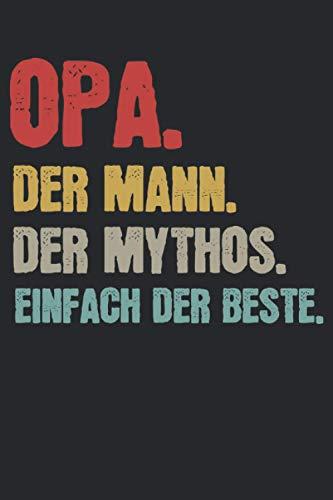 Opa. Der Mann. Der Mythos. Einfach der Beste.: Opa der Mann & der Mythos Notizbuch 6' x 9' Großeltern Geschenk für & Großvater