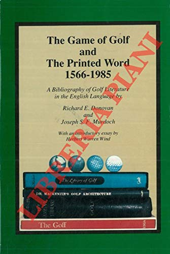 The game of golf and The printed Word 1566 - 1985. A Bibliography of golf literature in the english language.