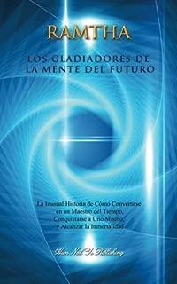 Los Gladiadores de la Mente del Futuro: La inusual historia de cómo convertirse en un maestro del tiempo,  conquistarse a uno mismo y alcanzar la ... Norte Ram) (Volume 1) (Spanish Edition)